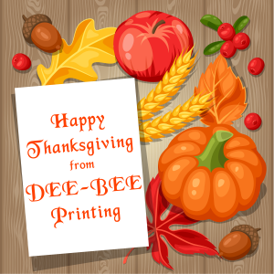 Happy Thanksgiving from DEE-BEE Printing